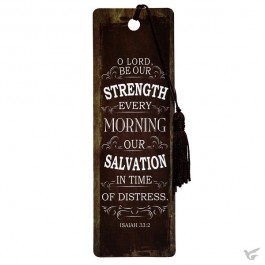 O Lord be our strength every morning - PVC Bookmark - 51 x 155 mm
