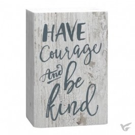 Have courage and be kind :   Barnhouse block - 127 x 89 x 38 mm, 656200276709