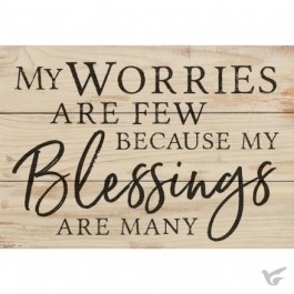 My worries are few because my blessings