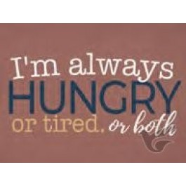 I'm always hungry or tired or both