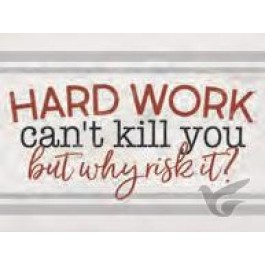 Hard work can't kill you but why risk it
