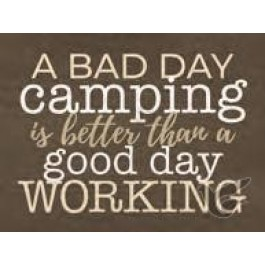 A bad day camping is better