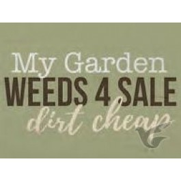 My garden weeds 4 sale dirt cheap