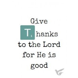 Gife thanks to the Lord for He is good