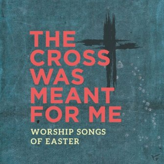 The Cross Was Meant for me: Worship