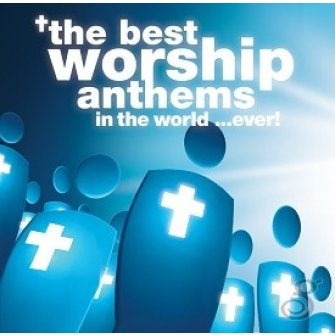 Best worship anthems in the world : Best ever series, 000768513224