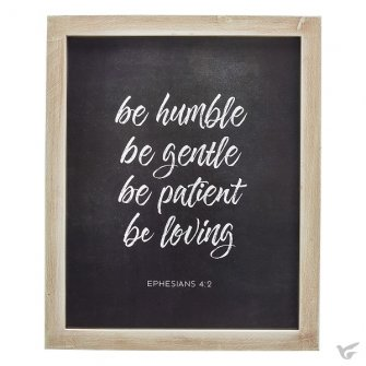 Be humble Be gentle Be patient Be loving