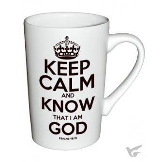 Keep calm and know - Psalm 46:10