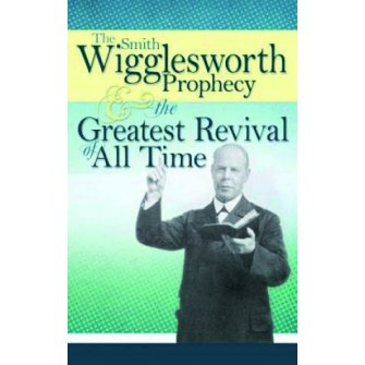 Smith Wigglesworth Prophecy & Greatest Revival Of All Time