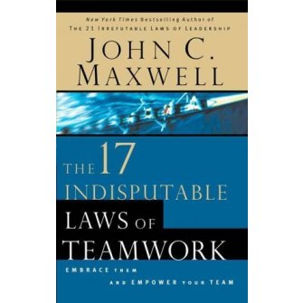 The 17 Indisputable Laws Of Teamwork Embrance Them And Empower Your Team
