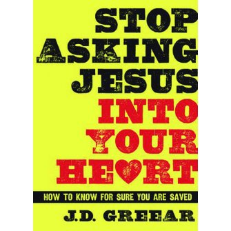 Stop Asking Jesus Into Your Heart: