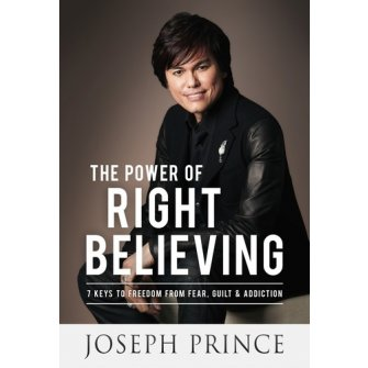 The Power Of Right Believing 7 Keys To Freedom From Fear, Guilt, And Addiction