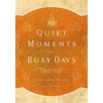 Quiet Moments for Busy Days: Encouraging Thoughts for Women