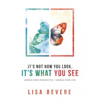 It's Not How You Look, It's What You See Change Your Perspective-Change Your Life
