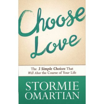 Choose Love The Three Simple Choices That Will Alter the Course of Your Life