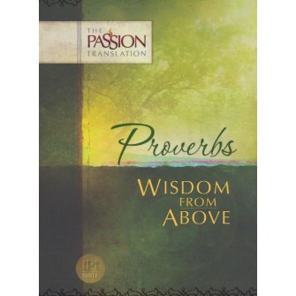 Proverbs - Wisdom from Above The Passion Translation