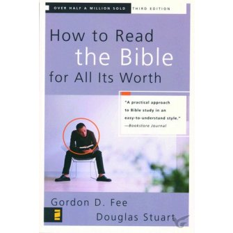 How To Read The Bible For All Its Worth A Practical Approach To Bible Study...