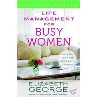 Life Management for Busy Women Living Out God's Plan with Passion and Purpose