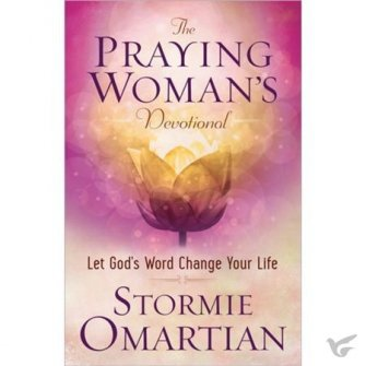 The Praying Woman's Devotional Let God's Word Change Your Life