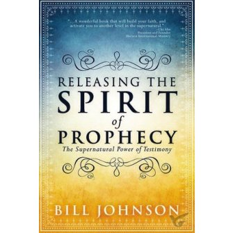 Releasing the Spirit of Prophecy The Supernatural Power of Testimony