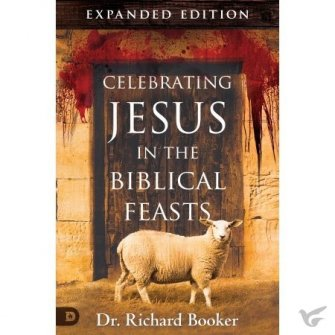 Celebrating Jesus in the Biblical Feasts - Expanded ed.