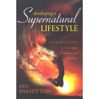 Developing A Supernatural Lifestyle A Practical Guide to a Life of Signs, Wonders, and Miracles
