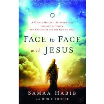 Face to Face with Jesus A Former Muslim's Extraordinary Journey to Heaven and Encounter with the God of