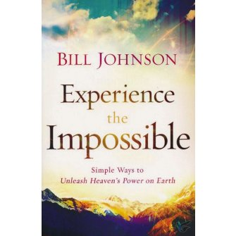 Experience the Impossible Simple Ways to Unleash Heaven's Power on Earth