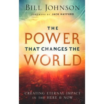 The Power That Changes the World Creating Eternal Impact in the Here and Now