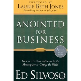 Anointed for Business How to Use Your Influence in the Marketplace to Change the World
