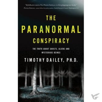 The Paranormal Conspiracy The Truth About Ghosts, Aliens, and Mysterious Beings