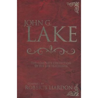 John G Lake The Complete Collection Of His Life Teachings