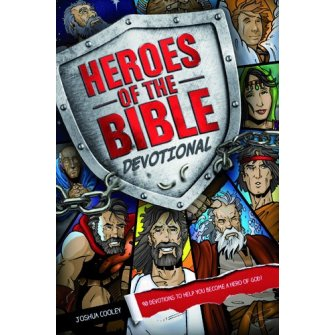 Heroes of the Bible Devotional 90 Devotions to Help You Become a Hero of God!