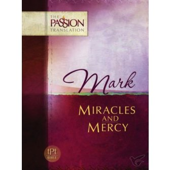 Mark: Miracles and Mercy The Passion Translation