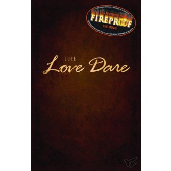 The Love Dare From The Hit Movie Fireproof