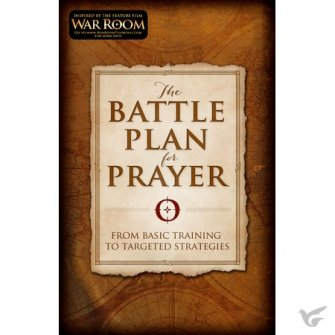 The Battle Plan for Prayer From Basic Training to Targeted Strategies