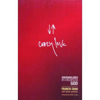 Crazy Love - Revised & Updated ed. Overwhelmed By A Relentless God