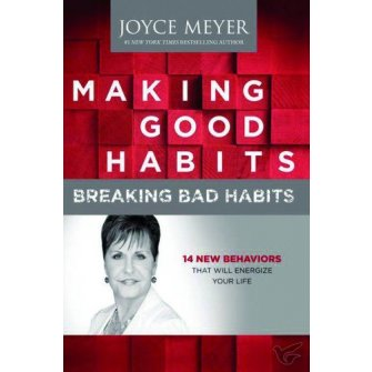 Making Good Habits, Breaking Bad Habits 14 New Behaviors That Will Energize Your Life