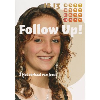 Follow up ! Follow up 3 Het verhaal van Jezus