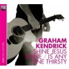 Shine Jesus shine/is anyone thirsty