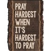 Pray hardest when it´s hardest to pray