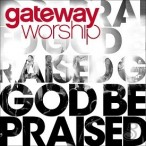 God be praised CD : Gateway  worship, 000768493823