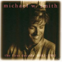 The First Decade 1983 - 1993 (CD) : Michael W.  Smith, 080688289126