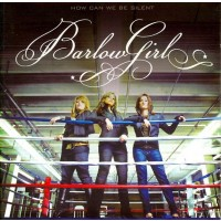 How Can We Be Silent (CD+ Bonus DVD) : Barlow  Girl, 080688719722