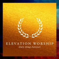 Only King Forever (CD) : Elevation  Worship, 083061098728