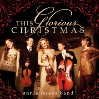 This Glorious Christmas : Annie Moses Band, 602341013024