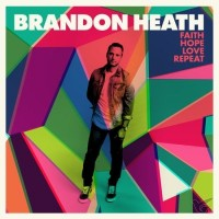 Faith Hope Love Repeat (CD) : Brandon  Heath, 602341021128