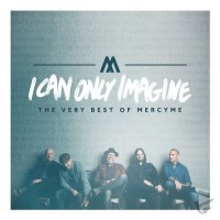 I can only imagine: the very best :  , 736211850591