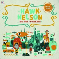 Hawk Nelson Is My Friend - Special Editi : Hawk  Nelson, 5099951534622