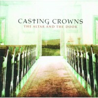 The Altar And The Door (CD) : Casting  Crowns, 602341011723